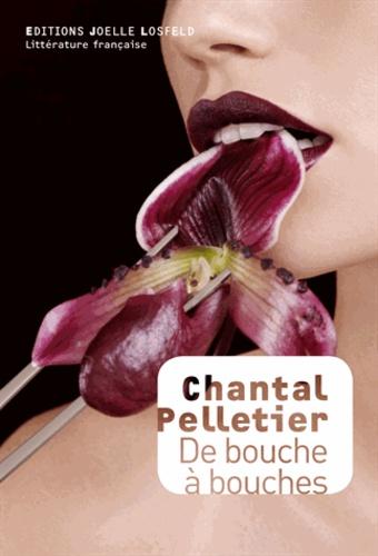 Chantal Pelletier - De bouche à bouches.