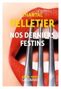 Chantal Pelletier - Nos derniers festins.