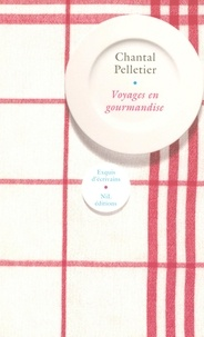 Chantal Pelletier - Voyage en gourmandises.