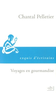 Chantal Pelletier - Voyages en gourmandise.