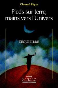 Pieds sur terre, mains vers l'univers- L'équilibre - Chantal Pépin |