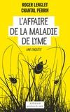 Chantal Perrin et Roger Lenglet - L'affaire de la maladie de Lyme - Une enquête.
