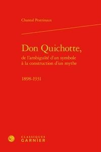 Chantal Pestrinaux - Don Quichotte, de l'ambiguïté d'un symbole à la construction d'un mythe (1898-1931).