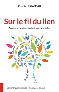 Chantal Piganeau - Sur le fil du lien - Au cœur des transmissions familiales.