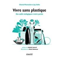 Chantal Plamondon et Jay Sinha - Vivre sans plastique - Des outils écologiques à notre portée.
