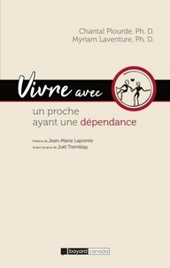 Chantal Plourde et Myriam Laventure - Vivre avec un proche ayant une dépendance.