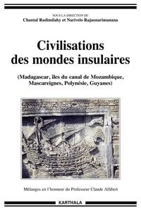 Chantal Radimilahy et Narivelo Rajaonarimanana - Civilisations des mondes insulaires - (Madagascar, îles du canal de Mozambique, Mascareignes, Polynésie, Guyanes).