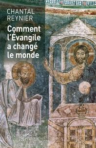 Chantal Reynier - Comment l'Evangile a changé le monde.