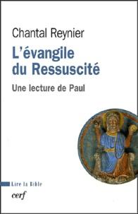 Chantal Reynier - L'évangile du Ressuscité - Une lecture de Paul.