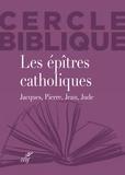 Chantal Reynier et Isabelle Reuse - Les épîtres catholiques - Jacques, Pierre, Jean, Jude.