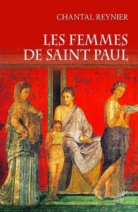 Chantal Reynier - Les femmes de saint Paul - Collaboratrices de l'apôtre des nations.