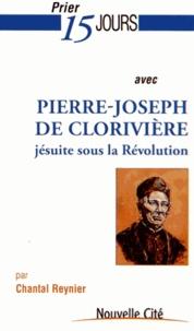 Chantal Reynier - Prier 15 jours avec Pierre-Joseph de Clorivière.