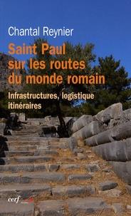 Saint Paul sur les routes du monde romain- Infrastructures, logistique, itinéraires - Chantal Reynier |