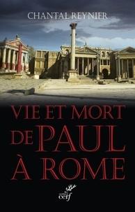 Chantal Reynier - Vie et mort de Paul à Rome.