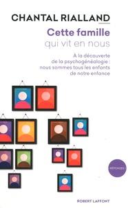 Chantal Rialland - Cette famille qui vit en nous - A la découverte de la psychogénéalogie : nous sommes tous les enfants de notre enfance.