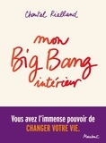 Chantal Rialland - Mon big-bang intérieur, vous avez l'immense pouvoir de changer votre vie..