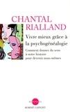 Chantal Rialland - Vivre mieux grâce à la psychogénéalogie - Comment donner du sens à notre histoire pour devenir nous-mêmes.