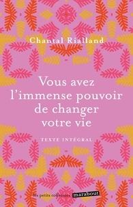 Chantal Rialland - Vous avez l'immense pouvoir de changer votre vie - 5 étapes pour réaliser votre big-bang intérieur.
