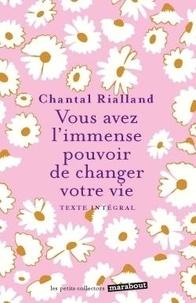 Chantal Rialland - Vous avez l'immense pouvoir de changer votre vie.