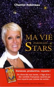 Chantal Robineau - Ma vie parmi les stars - Danseuse, productrice, voyante !.