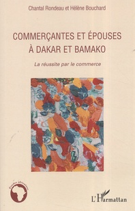 Chantal Rondeau et Hélène Bouchard - Commerçantes et épouses à Dakar et Bamako - La réussite par le commerce.