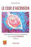 Chantal Roy - Le code d'ascension - Tome 2, Reprogrammations intracellulaires pour la guérison.