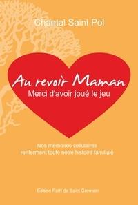 Chantal Saint Pol - Au revoir maman - Merci d'avoir joué le jeu.
