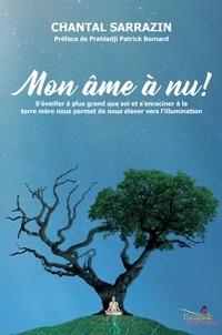 Chantal Sarrazin et Patrick Bernard - Mon âme à nu! - S'éveiller à plus grand que soi et s'enraciner à la terre mère nous permet de nous élever vers l'illumination.