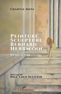 Chantal Selva - Peinture et sculpture de Bernard Herrmann - Dysréalisme.