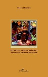 Chantal Serrière - Dix petits contes précieux - Sur quelques pierres de Madagascar.