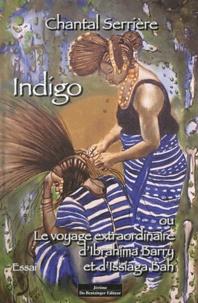 Chantal Serrière - Indigo - L'histoire extraordinaire d'Ibrahima Barry et d'Issiaga Bah, peintres du Fouta-Djalon.