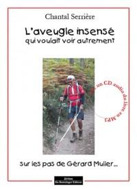 Chantal Serrière - L'aveugle insensé qui voulait vivre autrement. 1 CD audio MP3