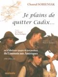 Chantal Sobieniak - Je plains de quitter Cadix... - Ou la fabuleuse épopée de nos ancêtres du Limousin aux Amériques (XVIIe-XVIIIe siècle).