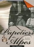 Chantal Spillemaecker et Louis André - Papetiers des Alpes - Six siècles d'histoires.