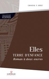 Chantal Spitz - Elles, Terre d'Enfance - Roman à deux encres.
