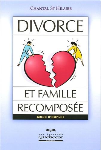 Chantal St-Hilaire - Divorce et famille recomposée - Mode d'emploi.