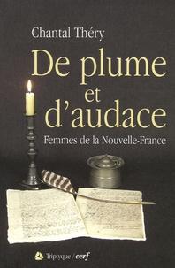 Chantal Théry - De plume et d'audace - Femmes de la Nouvelle-France.