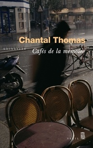 Chantal Thomas - Cafés de la mémoire.
