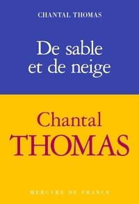 Chantal Thomas - De sable et de neige.