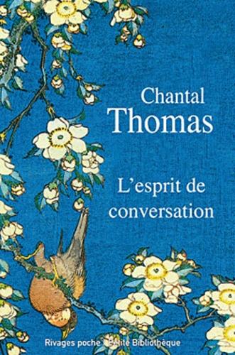 Chantal Thomas - L'esprit de conversation.
