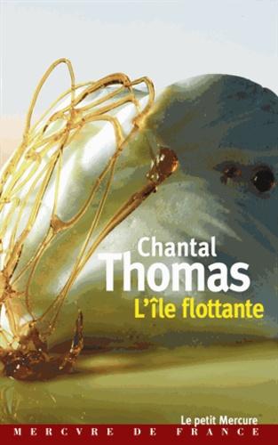 Chantal Thomas - L'île flottante.