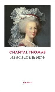 Chantal Thomas - Les adieux à la reine.