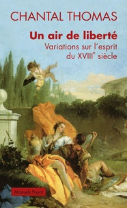 Chantal Thomas - Un air de liberté - Variations sur l'esprit du XVIIIe siècle.
