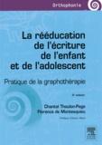 Chantal Thoulon-Page et Florence de Montesquieu - La rééducation de l'écriture de l'enfant et de l'adolescent - Pratique de la graphothérapie.