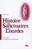 Chantal Touvet - Histoire des sanctuaires de Lourdes - 1858-1870 : les origines du pélerinage.