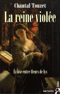 Chantal Touzet - La reine violée - Eclose entre fleurs de lys.