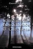 Chantal Tubeuf - Lettre aux amis bouddhistes & chrétiens.