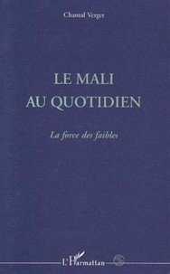 Chantal Verger - Le Mali au quotidien - La force des faibles.