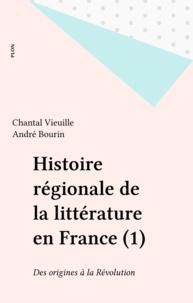 Chantal Vieuille - Histoire régionale de la littérature en France Tome 1 - Des origines à la Révolution.