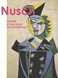 Chantal Vieuille - Nusch - Portrait d'une muse du surréalisme suivi de Les Collages de Nusch.